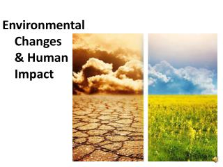 Environmental          Changes      & Human     Impact