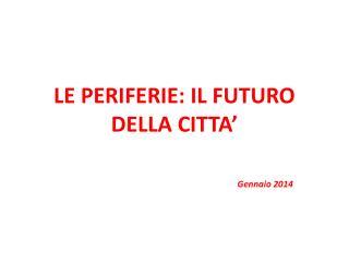 LE PERIFERIE: IL FUTURO DELLA CITTA'