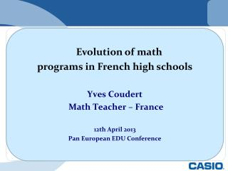 Evolution of math  programs in French high schools Yves Coudert   Math Teacher – France