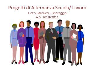 Progetti di Alternanza Scuola/ Lavoro Liceo Carducci – Viareggio  A.S.  2010/2011
