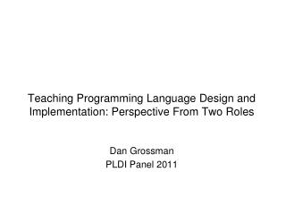 Teaching Programming Language Design and Implementation: Perspective From Two Roles