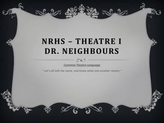 NRHS – Theatre I Dr. Neighbours