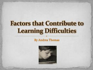 Factors  that  Contribute  to Learning  Difficulties
