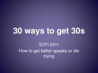 30 ways to get 30s