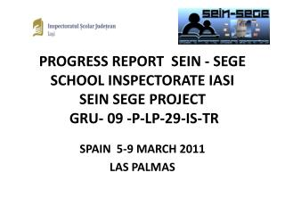 PROGRESS REPORT  SEIN - SEGE SCHOOL INSPECTORATE IASI SEIN SEGE PROJECT  GRU- 09 -P-LP-29-IS-TR