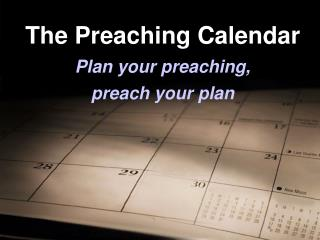 The Preaching Calendar Plan your preaching,  preach your plan