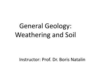 General Geology: Weathering  and Soil