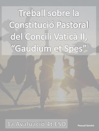 Treball  sobre la Constituci� Pastoral del Concili Vatic�  II ,  � Gaudium et  Spes�