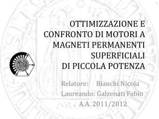 OTTIMIZZAZIONE E CONFRONTO  DI  MOTORI A MAGNETI PERMANENTI SUPERFICIALI  DI  PICCOLA POTENZA