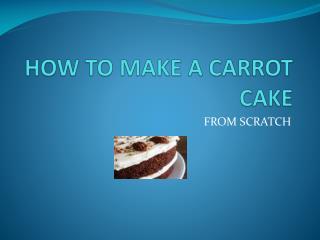 HOW TO MAKE A CARROT CAKE
