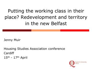 Putting the working class in their place Redevelopment and territory in the new Belfast