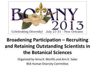 Organized by Anna  K. Monfils and  Ann  K. Sakai  BSA Human Diversity  Committee