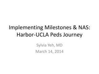 Implementing Milestones & NAS: Harbor-UCLA  Peds  Journey
