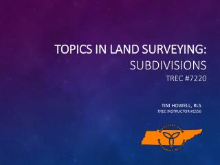 Topics in Land Surveying: Subdivisions TREC #7220