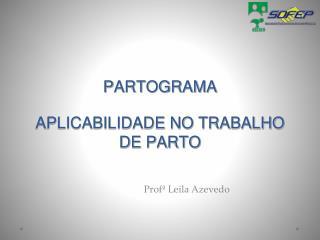 PARTOGRAMA APLICABILIDADE NO TRABALHO DE PARTO