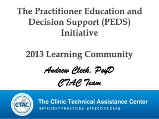 The Practitioner Education and Decision Support (PEDS) Initiative 2013 Learning Community