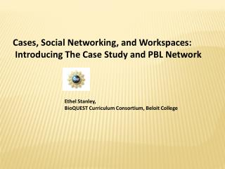Cases, Social Networking, and Workspaces:  Introducing The Case Study and PBL Network