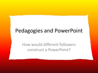 Pedagogies and PowerPoint