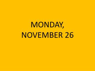 MONDAY,  NOVEMBER 26