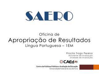 SAERO Oficina  de Apropriação de Resultados Língua Portuguesa –  1EM Priscila  Trogo  Pereira