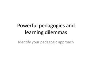 Powerful pedagogies and learning dilemmas