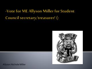 -Vote for ME Allyson Miller for Student Council secretary/treasurer! (: