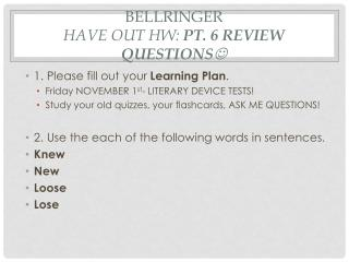 Bellringer Have out  Hw :  pt. 6 review questions ?