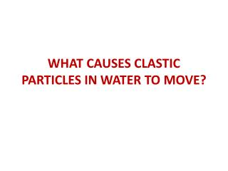 WHAT CAUSES CLASTIC PARTICLES IN WATER TO MOVE?