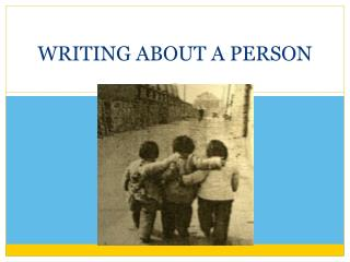 WRITING ABOUT A PERSON