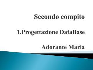 Secondo compito 1.Progettazione  DataBase Adorante Maria