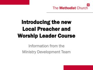 Introducing the new  Local Preacher and  Worship Leader Course