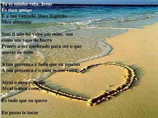 Tu és minha vida, Jesus És meu amigo   E a tua vontade, Doce Espírito Meu alimento