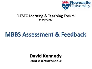 FLTSEC Learning & Teaching Forum 1 st  May 2013 MBBS Assessment & Feedback David Kennedy