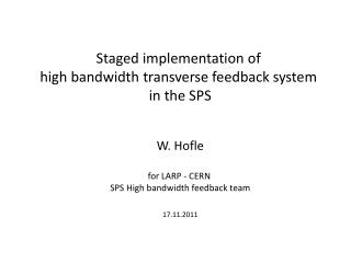 Staged implementation of  high bandwidth transverse feedback system  in the SPS W.  Hofle