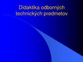 Didaktika odborných technických predmetov