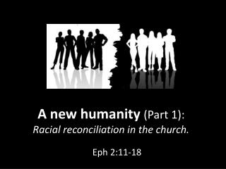 A new humanity  (Part 1): Racial reconciliation in the church.
