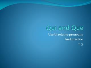 Qui and  Que