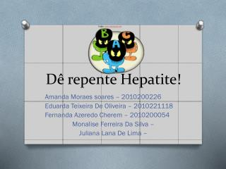 Dê repente Hepatite!