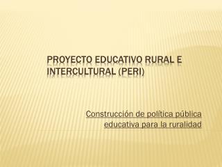 Proyecto Educativo Rural e Intercultural (PERI)
