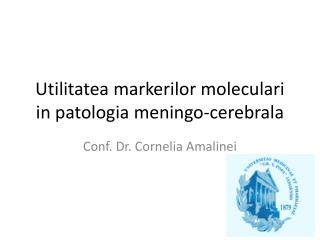 Utilitatea markerilor moleculari  in  patologia meningo-cerebrala