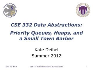 CSE 332 Data Abstractions: Priority Queues, Heaps, and a Small Town Barber