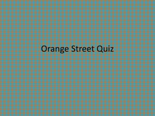 Orange Street Quiz