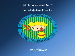 Szkoła Podstawowa Nr 67 im. Władysława Łokietka
