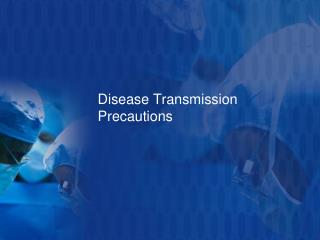 Disease Transmission Precautions