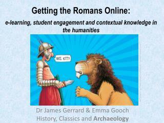 Dr James Gerrard & Emma Gooch History, Classics and  Archaeology