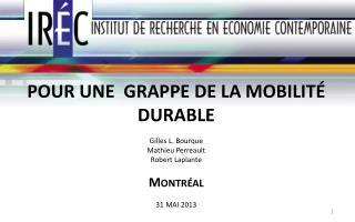 POUR UNE  GRAPPE DE LA MOBILITÉ DURABLE  Gilles  L. Bourque Mathieu Perreault Robert Laplante