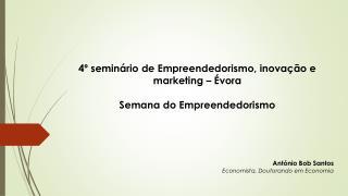 4º  seminário de Empreendedorismo, inovação e marketing  – Évora Semana  do  Empreendedorismo