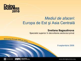Mediul de afaceri : Europa  de  Est şi Asia Centrală