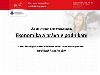 VŠB-TU Ostrava, Ekonomická fakulta Ekonomika a právo v podnikání