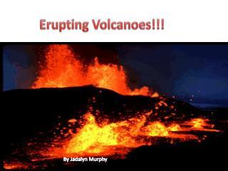 Erupting Volcanoes!!!